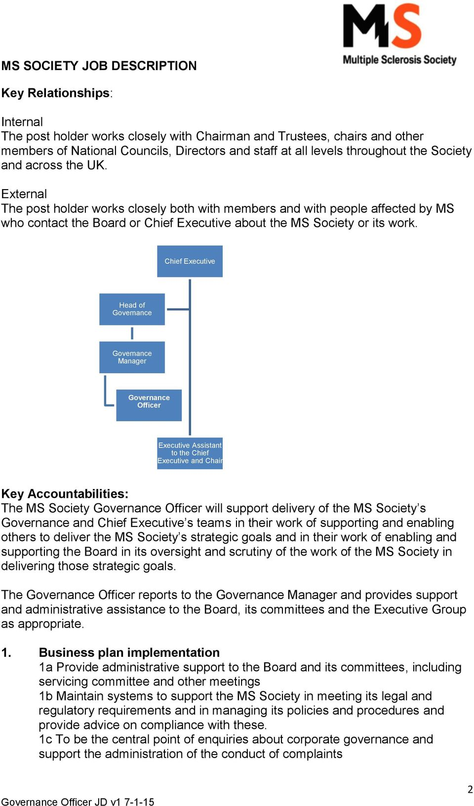 Chief Executive Head of Governance Governance Manager Governance Officer Executive Assistant to the Chief Executive and Chair Key Accountabilities: The MS Society Governance Officer will support