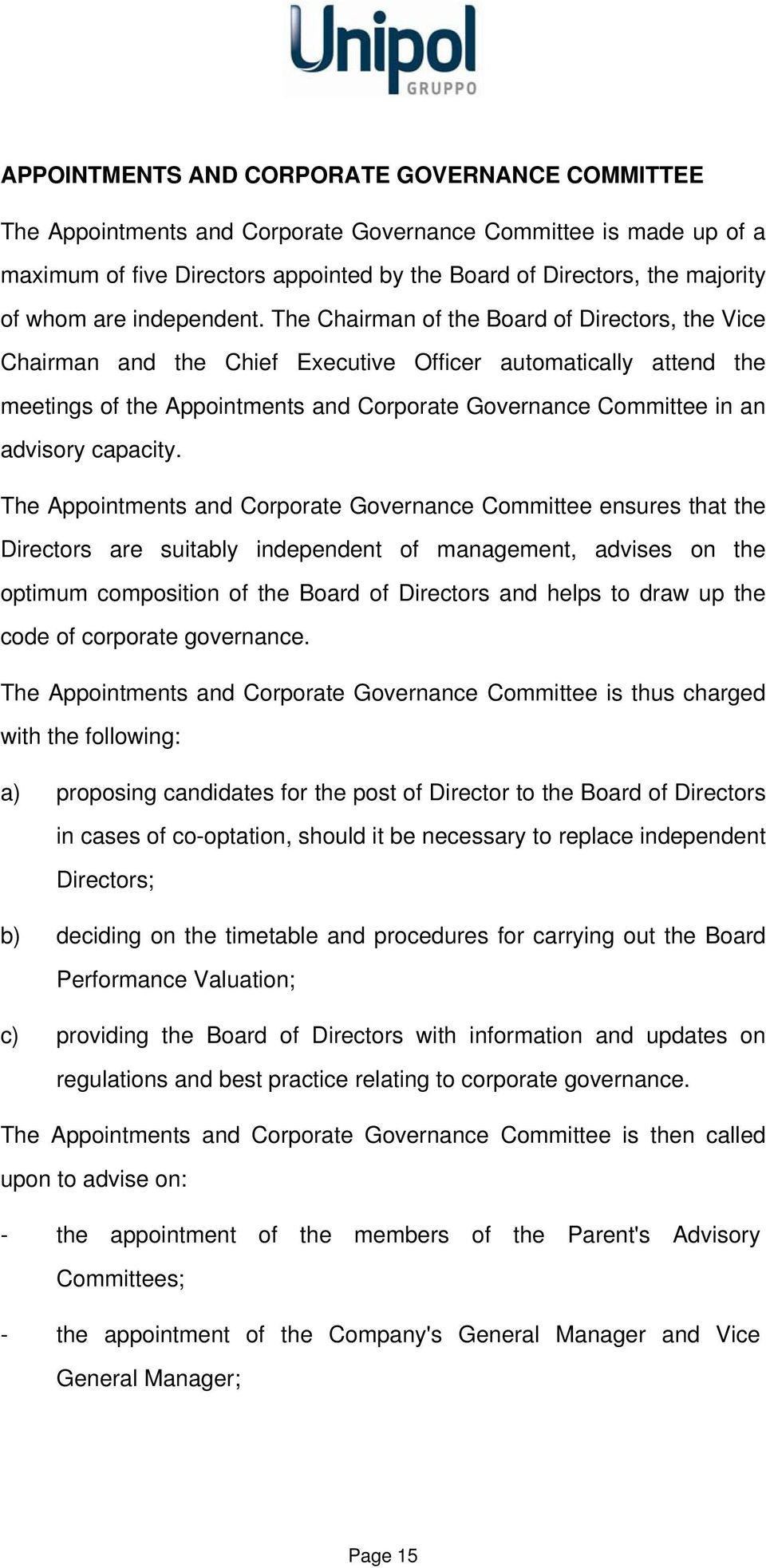 The Chairman of the Board of Directors, the Vice Chairman and the Chief Executive Officer automatically attend the meetings of the Appointments and Corporate Governance Committee in an advisory