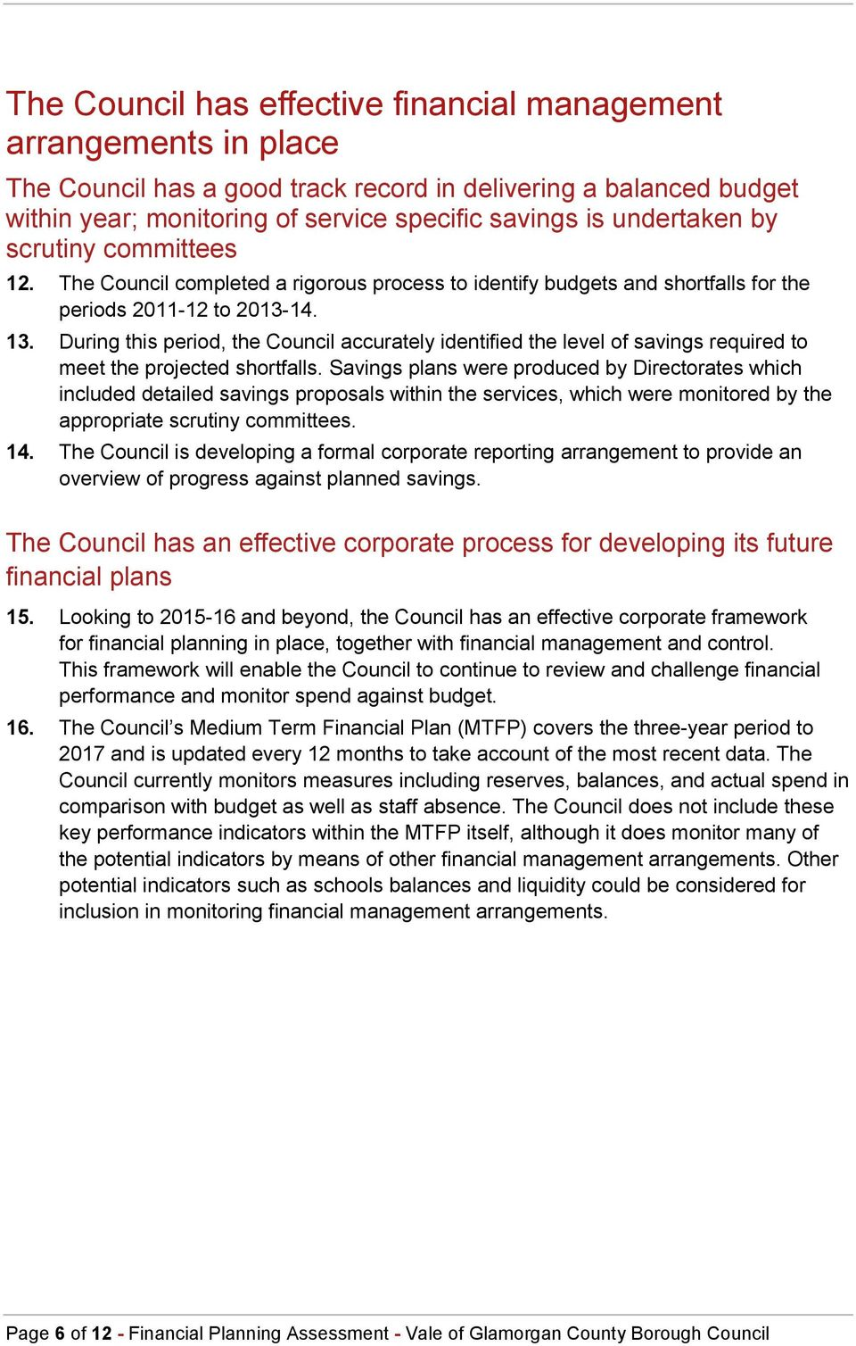 During this period, the Council accurately identified the level of savings required to meet the projected shortfalls.