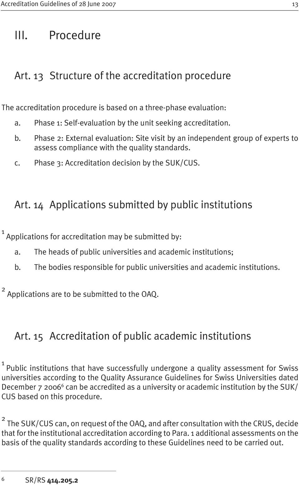 Art. 14 Applications submitted by public institutions 1 Applications for accreditation may be submitted by: a. The heads of public universities and academic institutions; b.