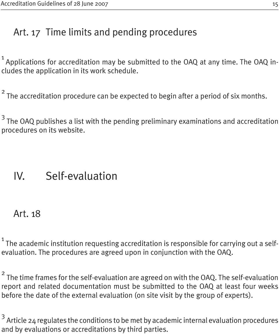 3 The OAQ publishes a list with the pending preliminary examinations and accreditation procedures on its website. IV. Self-evaluation Art.