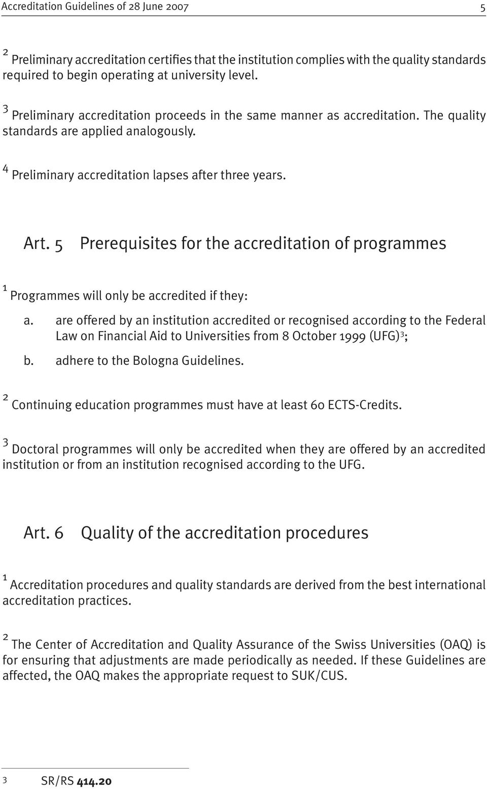 5 Prerequisites for the accreditation of programmes 1 Programmes will only be accredited if they: a.