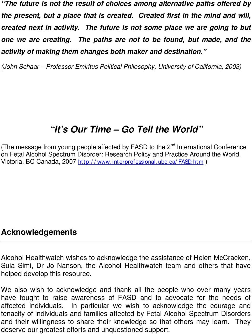 (John Schaar Professor Emiritus Political Philosophy, University of California, 2003) It s Our Time Go Tell the World (The message from young people affected by FASD to the 2 nd International