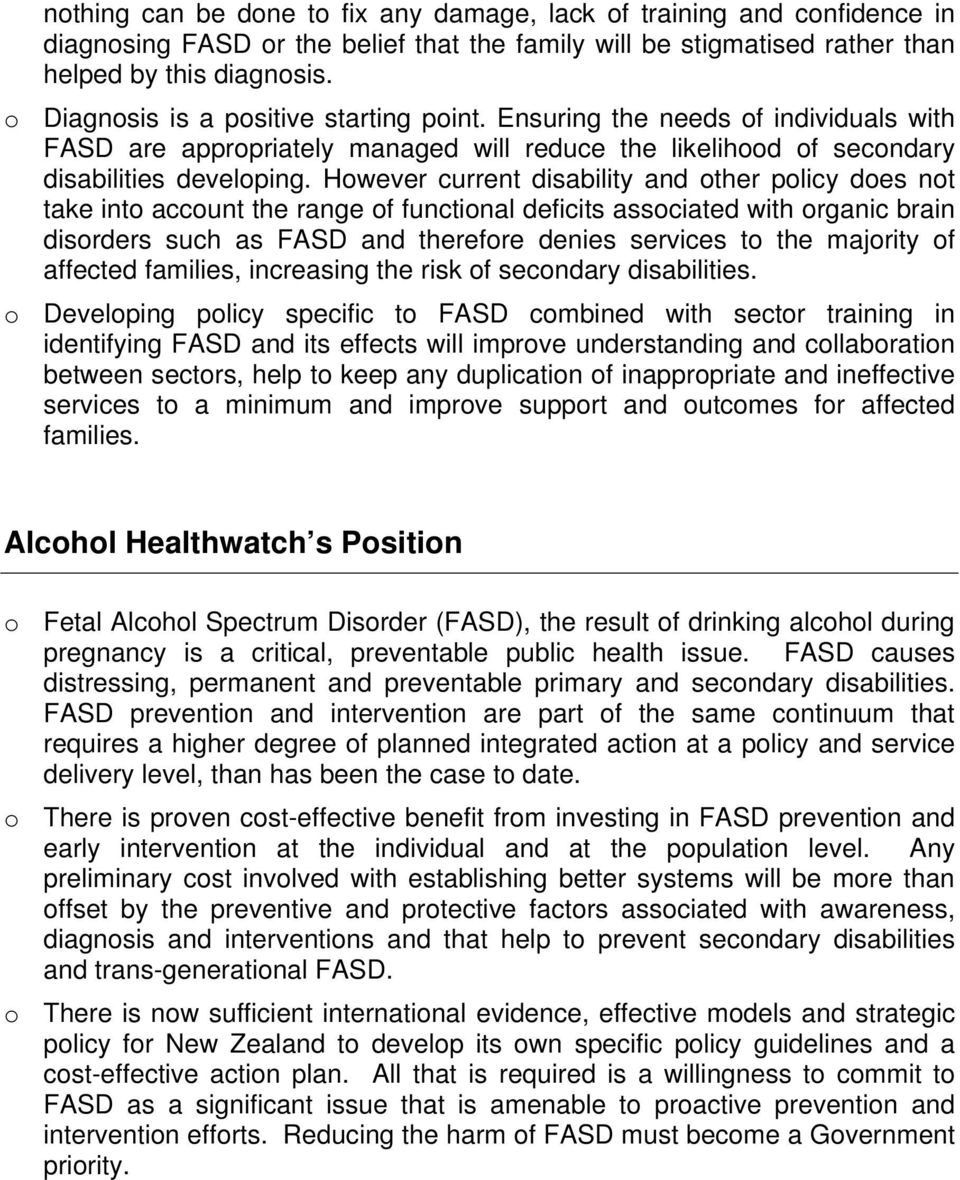 However current disability and other policy does not take into account the range of functional deficits associated with organic brain disorders such as FASD and therefore denies services to the
