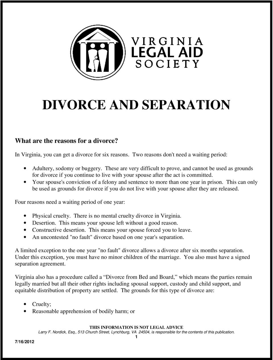 Your spouse's conviction of a felony and sentence to more than one year in prison. This can only be used as grounds for divorce if you do not live with your spouse after they are released.