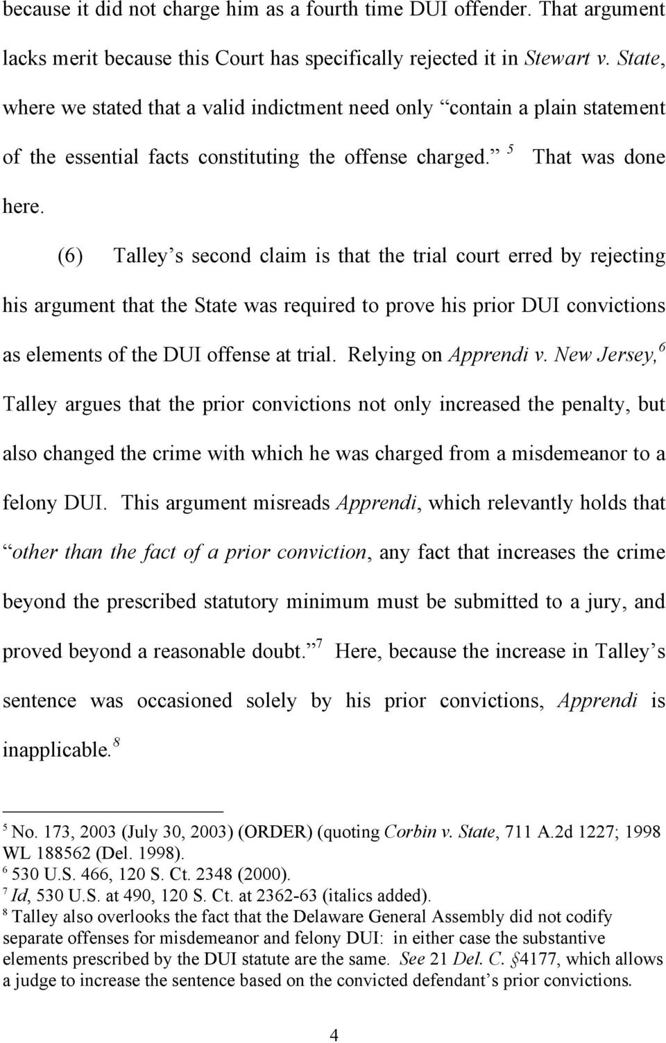 (6) Talley s second claim is that the trial court erred by rejecting his argument that the State was required to prove his prior DUI convictions as elements of the DUI offense at trial.