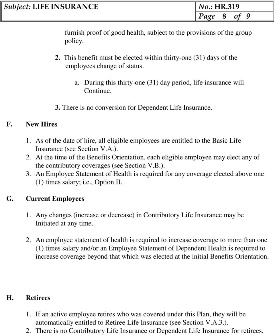 As of the date of hire, all eligible employees are entitled to the Basic Life Insurance (see Section V.A.). 2.