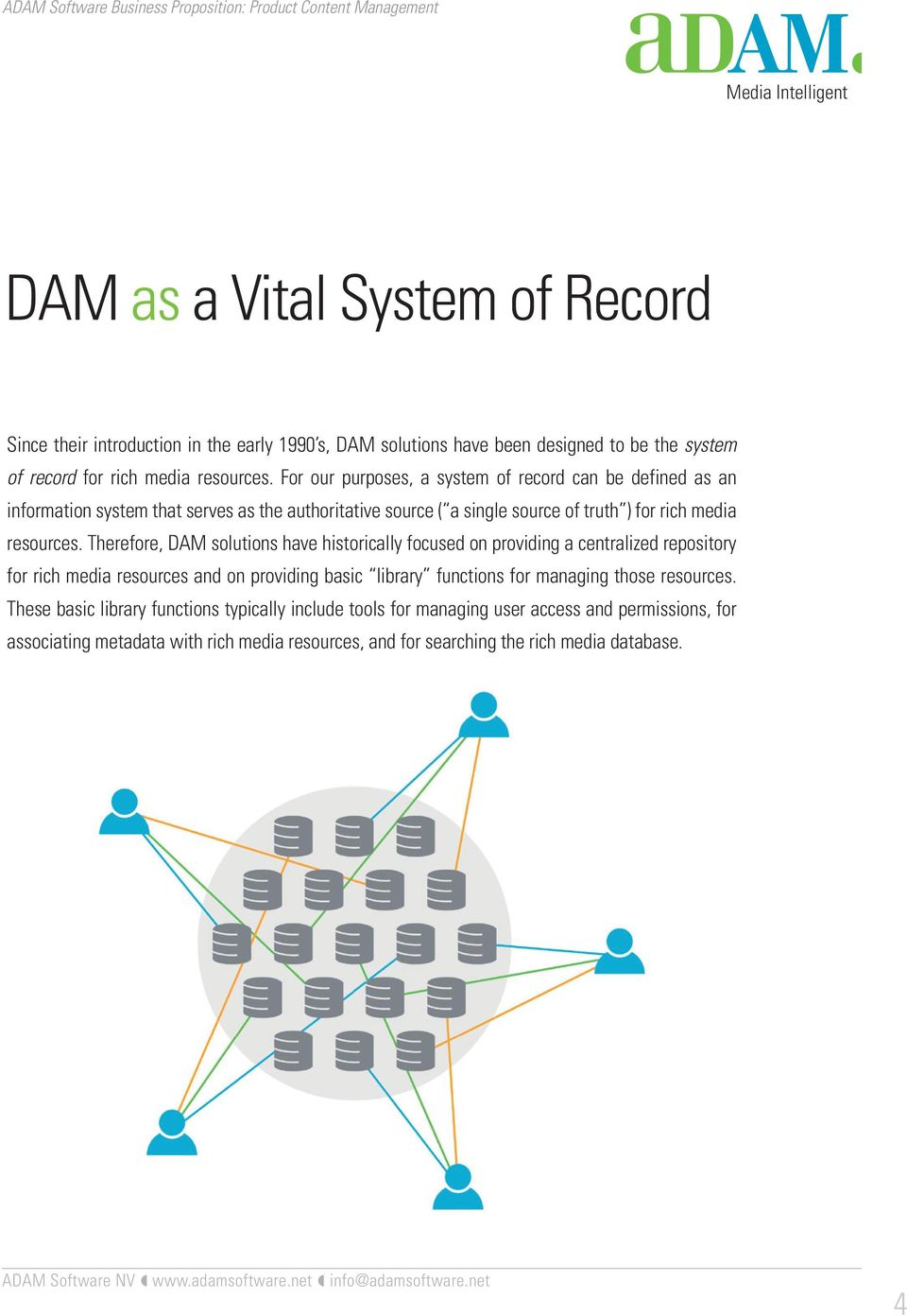 Therefore, DAM solutions have historically focused on providing a centralized repository for rich media resources and on providing basic library functions for managing those