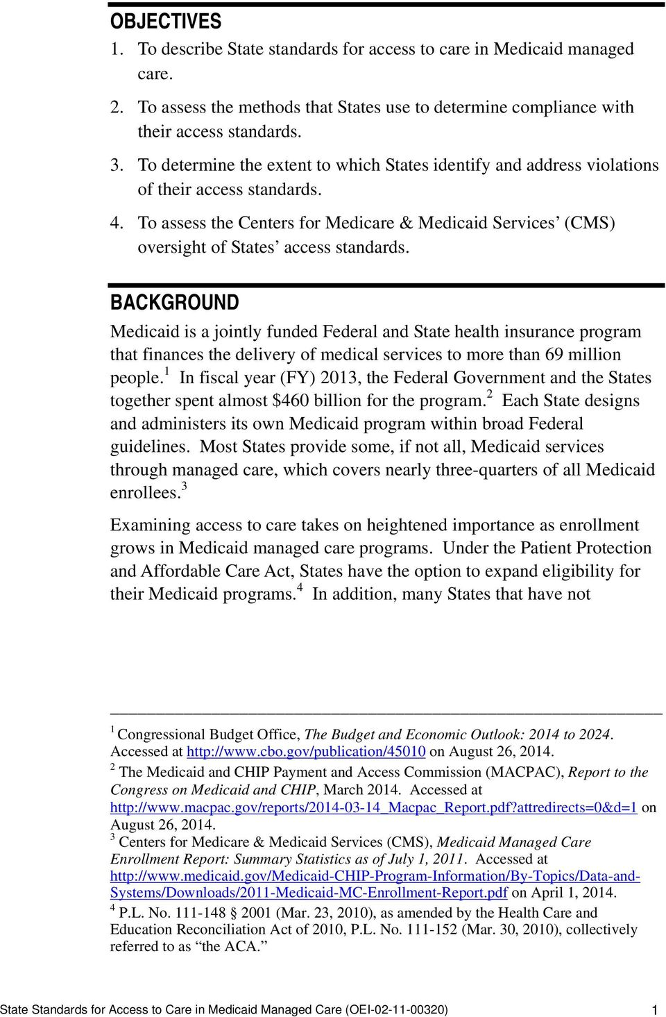 BACKGROUND Medicaid is a jointly funded Federal and State health insurance program that finances the delivery of medical services to more than 69 million people.