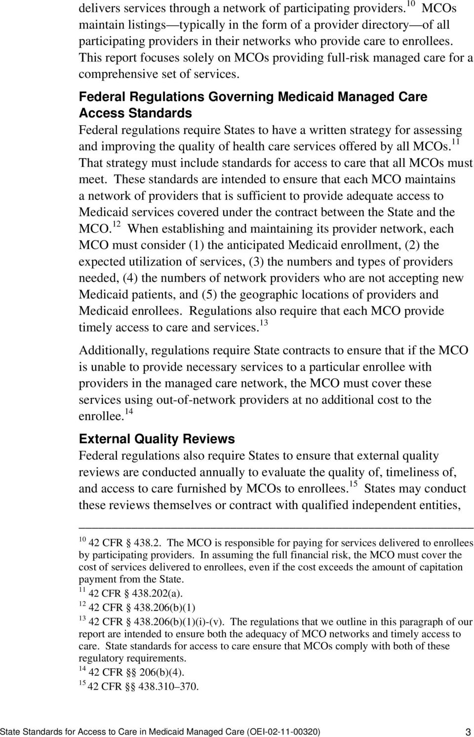 This report focuses solely on MCOs providing full-risk managed care for a comprehensive set of services.