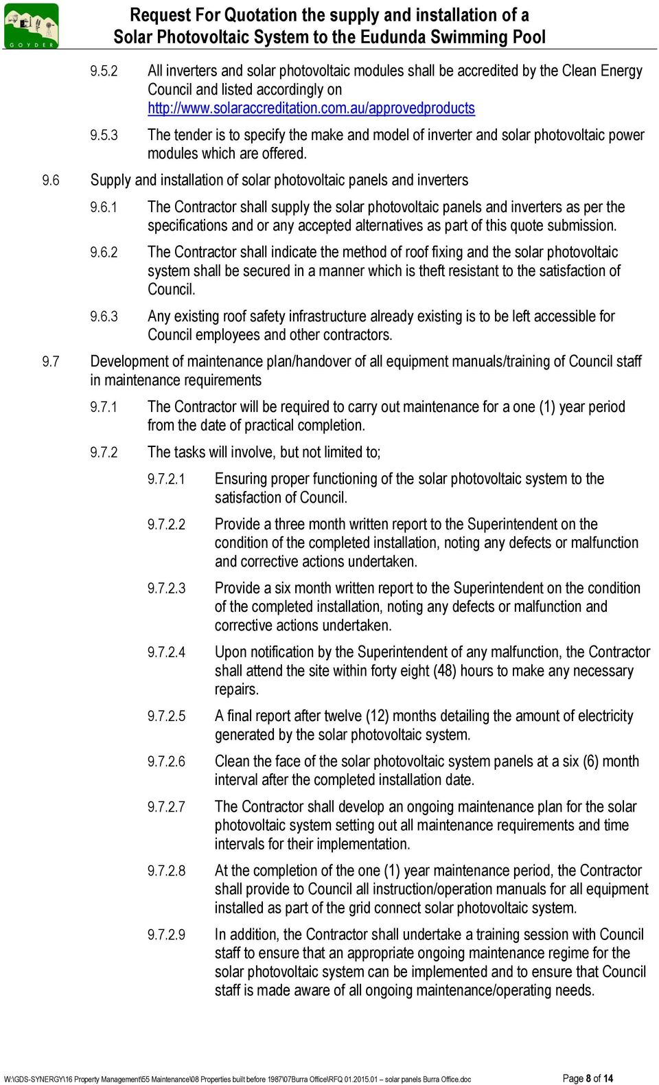 9.6.2 The Contractor shall indicate the method of roof fixing and the solar photovoltaic system shall be secured in a manner which is theft resistant to the satisfaction of Council. 9.6.3 Any existing roof safety infrastructure already existing is to be left accessible for Council employees and other contractors.