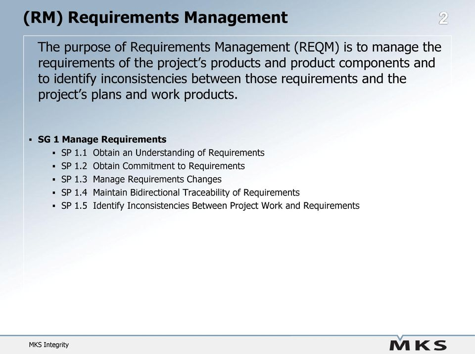SG 1 Manage Requirements SP 1.1 Obtain an Understanding of Requirements SP 1.2 Obtain Commitment to Requirements SP 1.