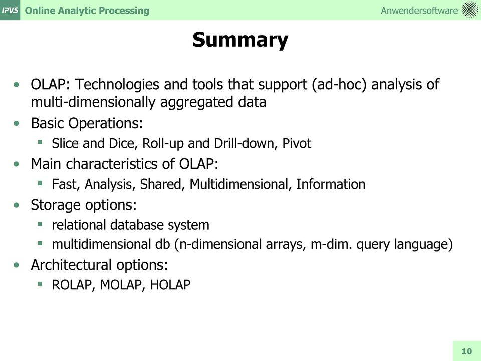 characteristics of OLAP: Fast, Analysis, Shared, Multidimensional, Information Storage options: relational
