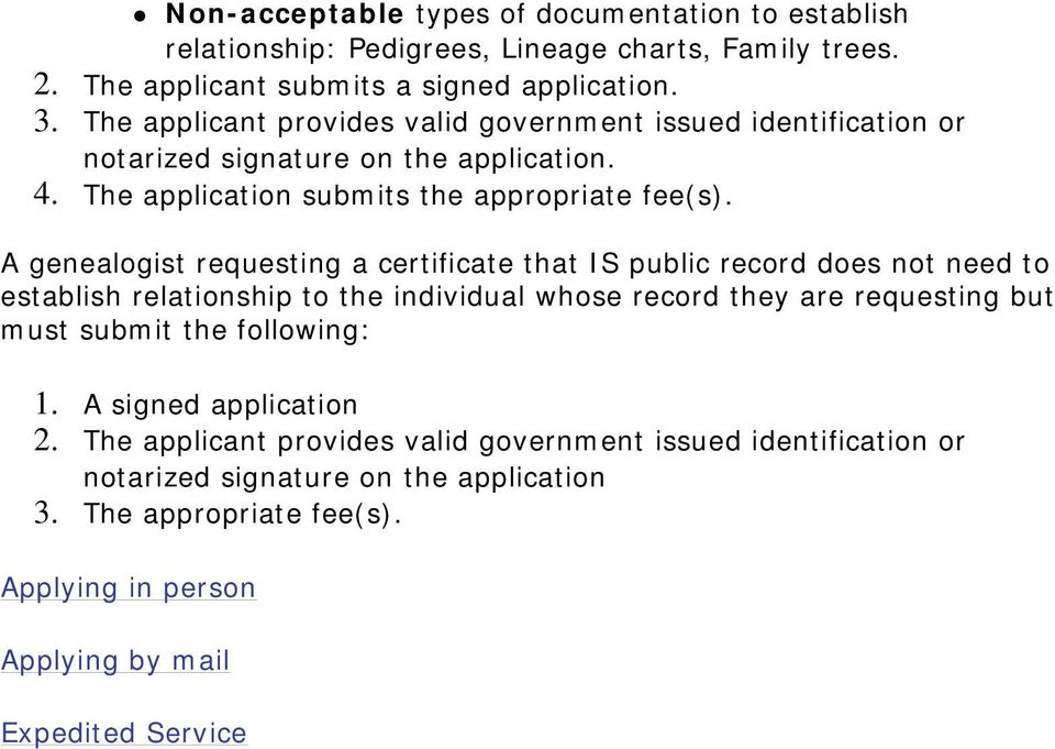 A genealogist requesting a certificate that IS public record does not need to establish relationship to the individual whose record they are requesting but must submit the following: 1.