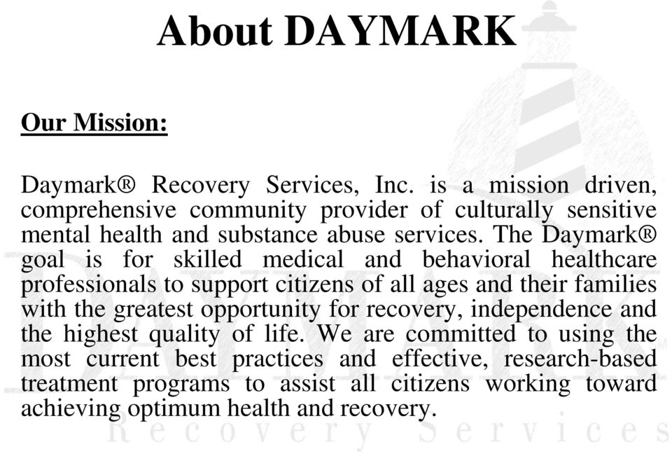 The Daymark goal is for skilled medical and behavioral healthcare professionals to support citizens of all ages and their families with the
