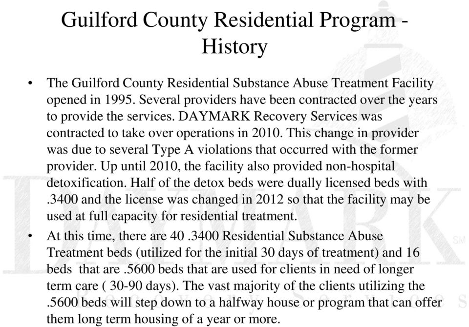 This change in provider was due to several Type A violations that occurred with the former provider. Up until 2010, the facility also provided non-hospital detoxification.