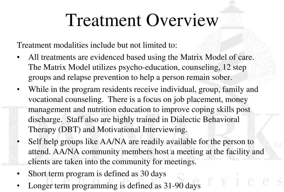 While in the program residents receive individual, group, family and vocational counseling.