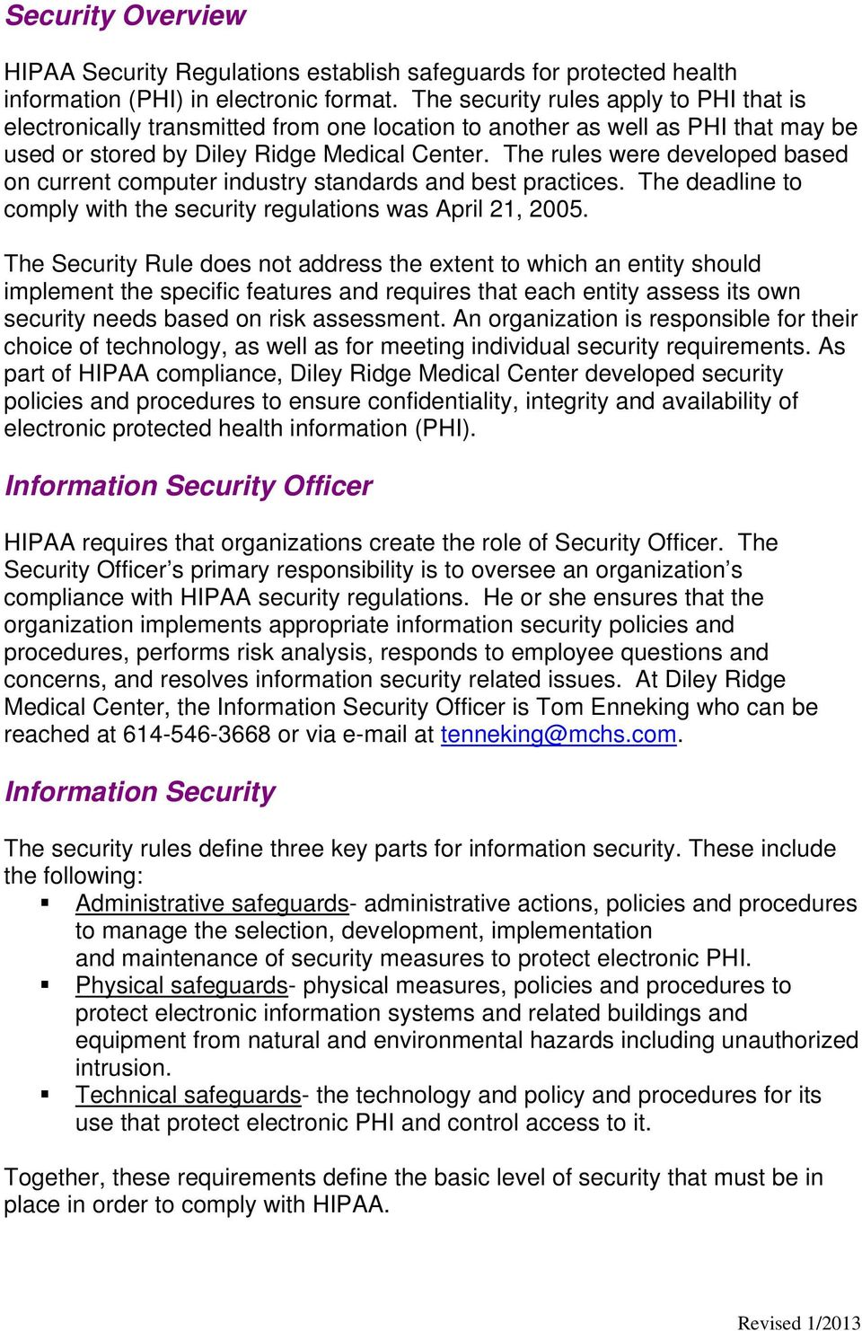 The rules were developed based on current computer industry standards and best practices. The deadline to comply with the security regulations was April 21, 2005.
