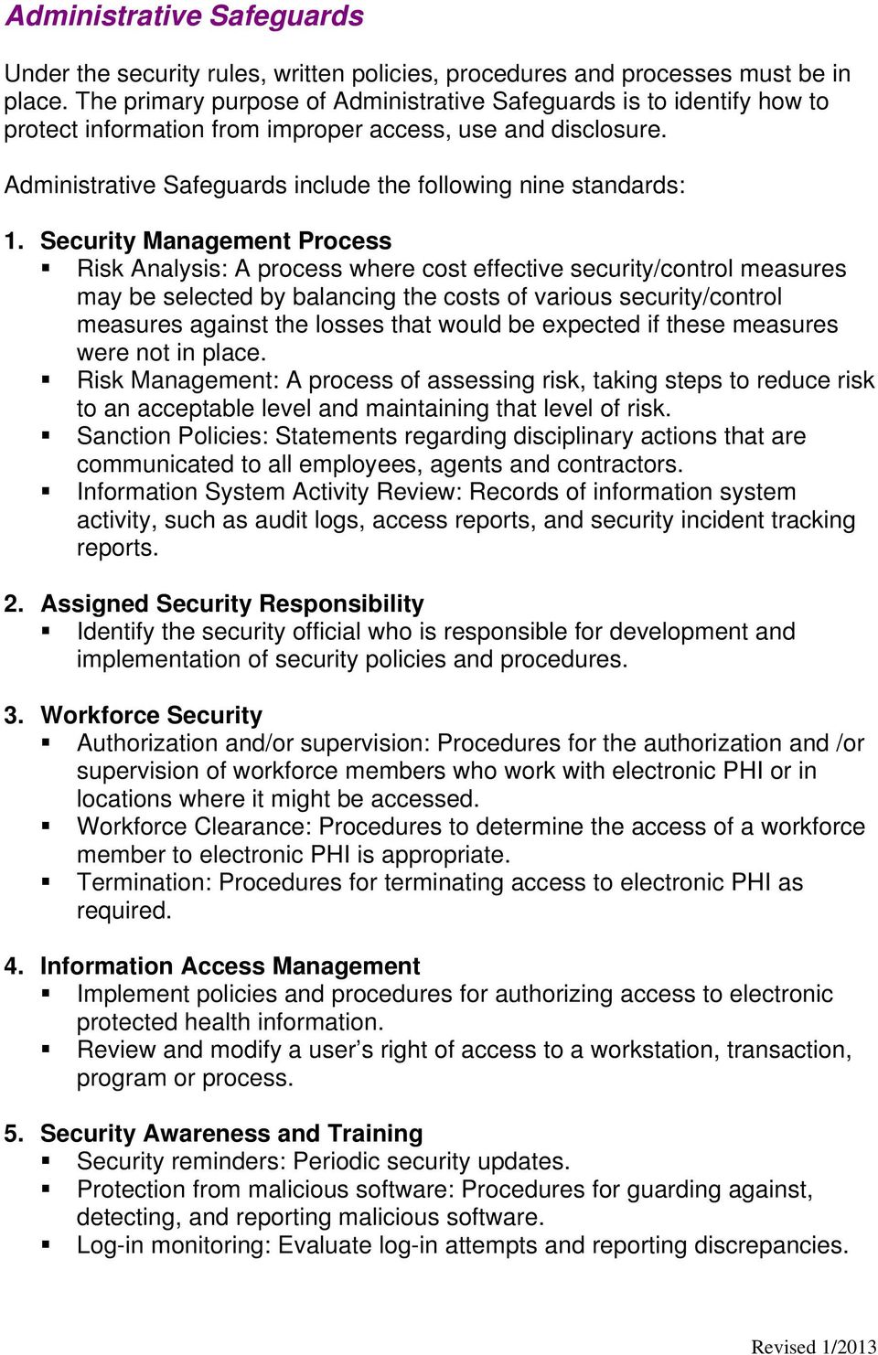 Security Management Process Risk Analysis: A process where cost effective security/control measures may be selected by balancing the costs of various security/control measures against the losses that