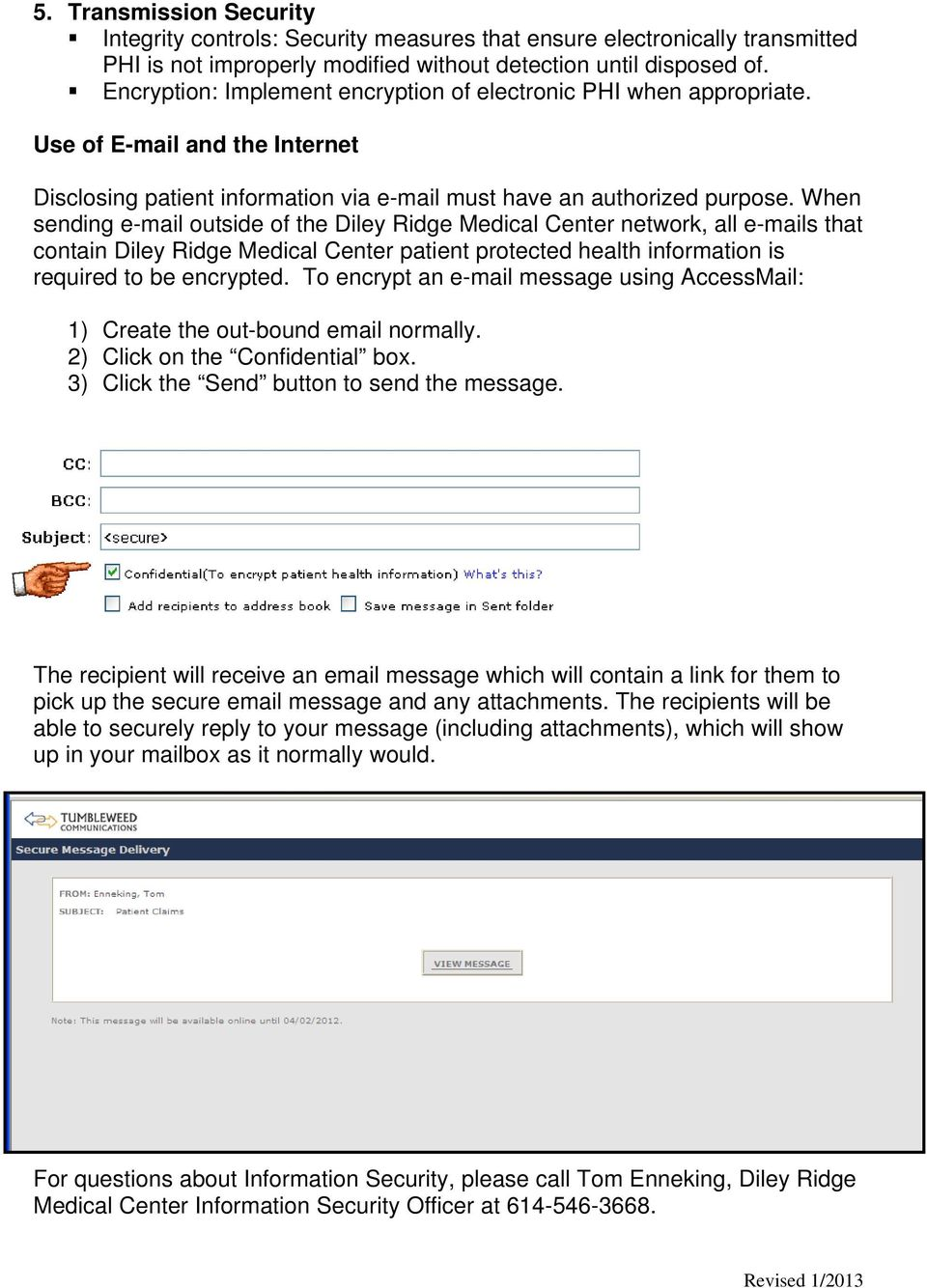 When sending e-mail outside of the Diley Ridge Medical Center network, all e-mails that contain Diley Ridge Medical Center patient protected health information is required to be encrypted.
