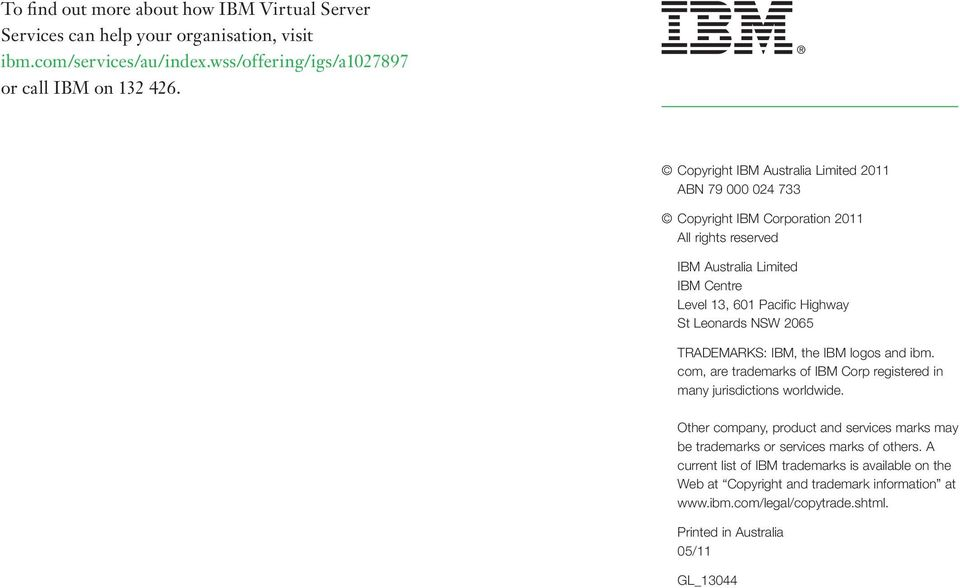 NSW 2065 TRADEMARKS: IBM, the IBM logos and ibm. com, are trademarks of IBM Corp registered in many jurisdictions worldwide.