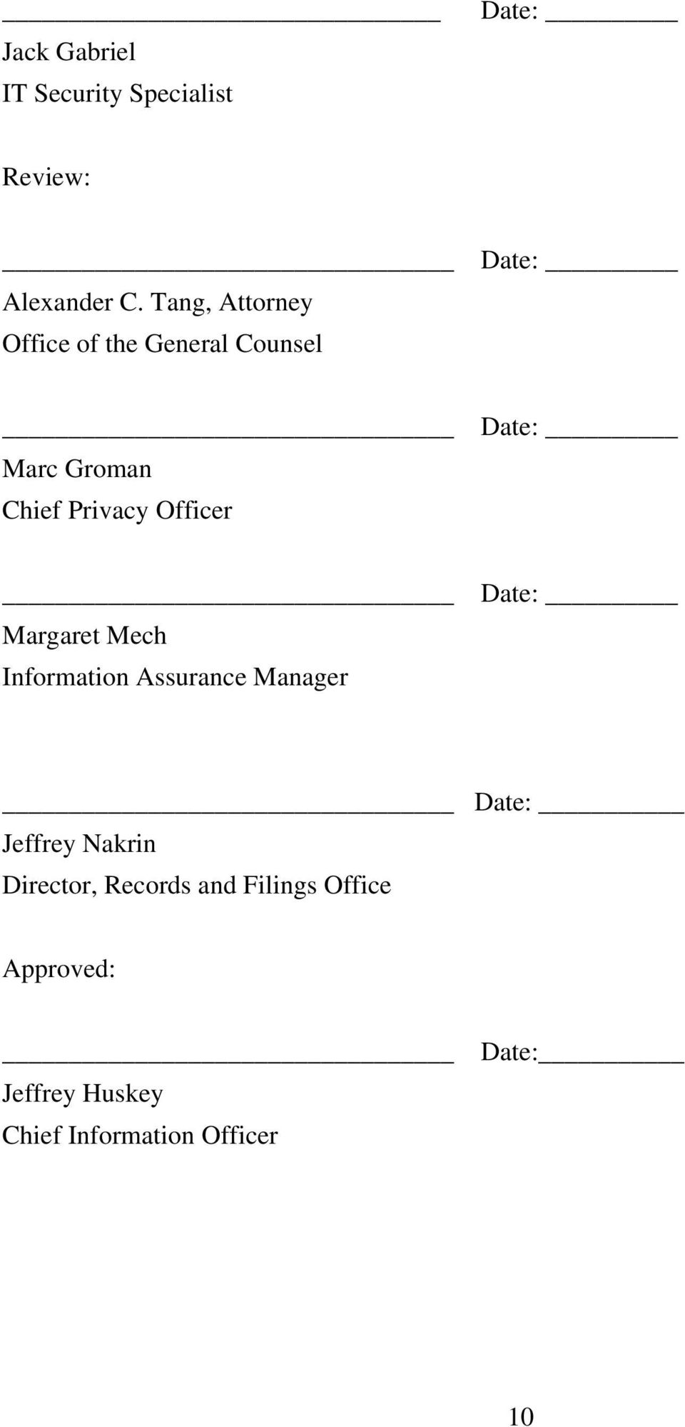 Privacy Officer Date: Margaret Mech Information Assurance Manager Date: Jeffrey