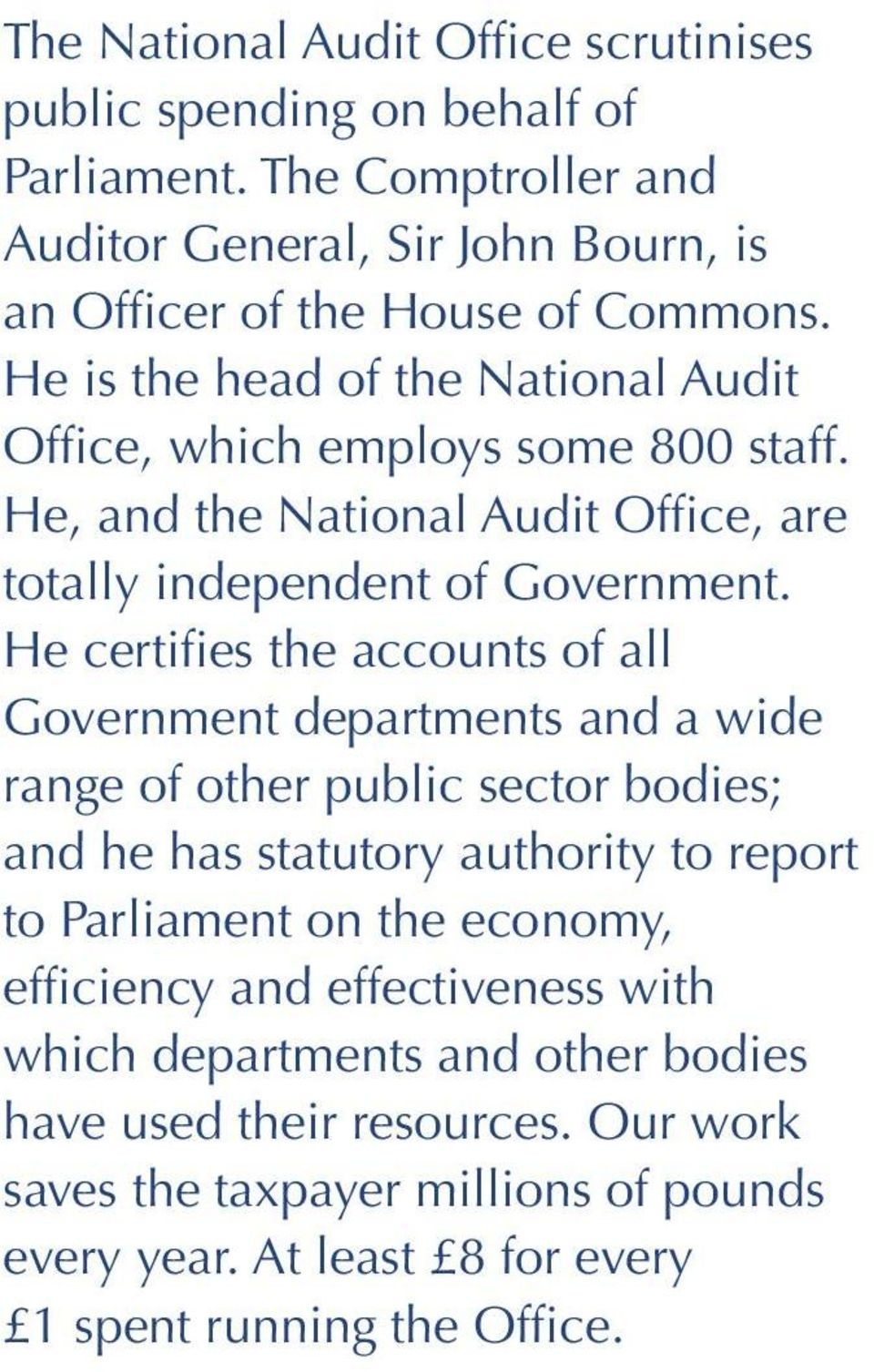 He certifies the accounts of all Government departments and a wide range of other public sector bodies; and he has statutory authority to report to Parliament on the economy,