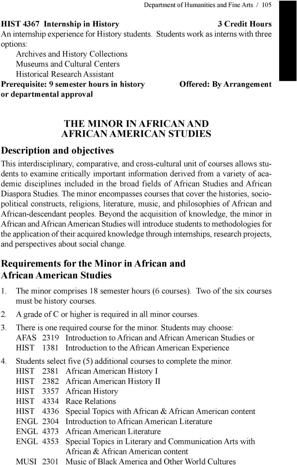 Arrangement or departmental approval Description and objectives THE MINOR IN AFRICAN AND AFRICAN AMERICAN STUDIES This interdisciplinary, comparative, and cross-cultural unit of courses allows