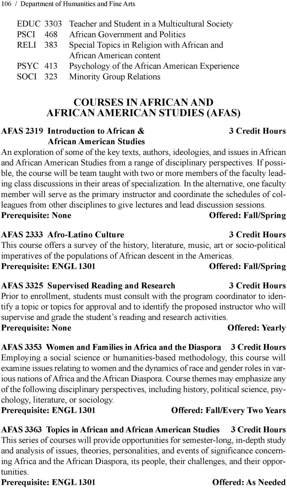 African & African American Studies An exploration of some of the key texts, authors, ideologies, and issues in African and African American Studies from a range of disciplinary perspectives.