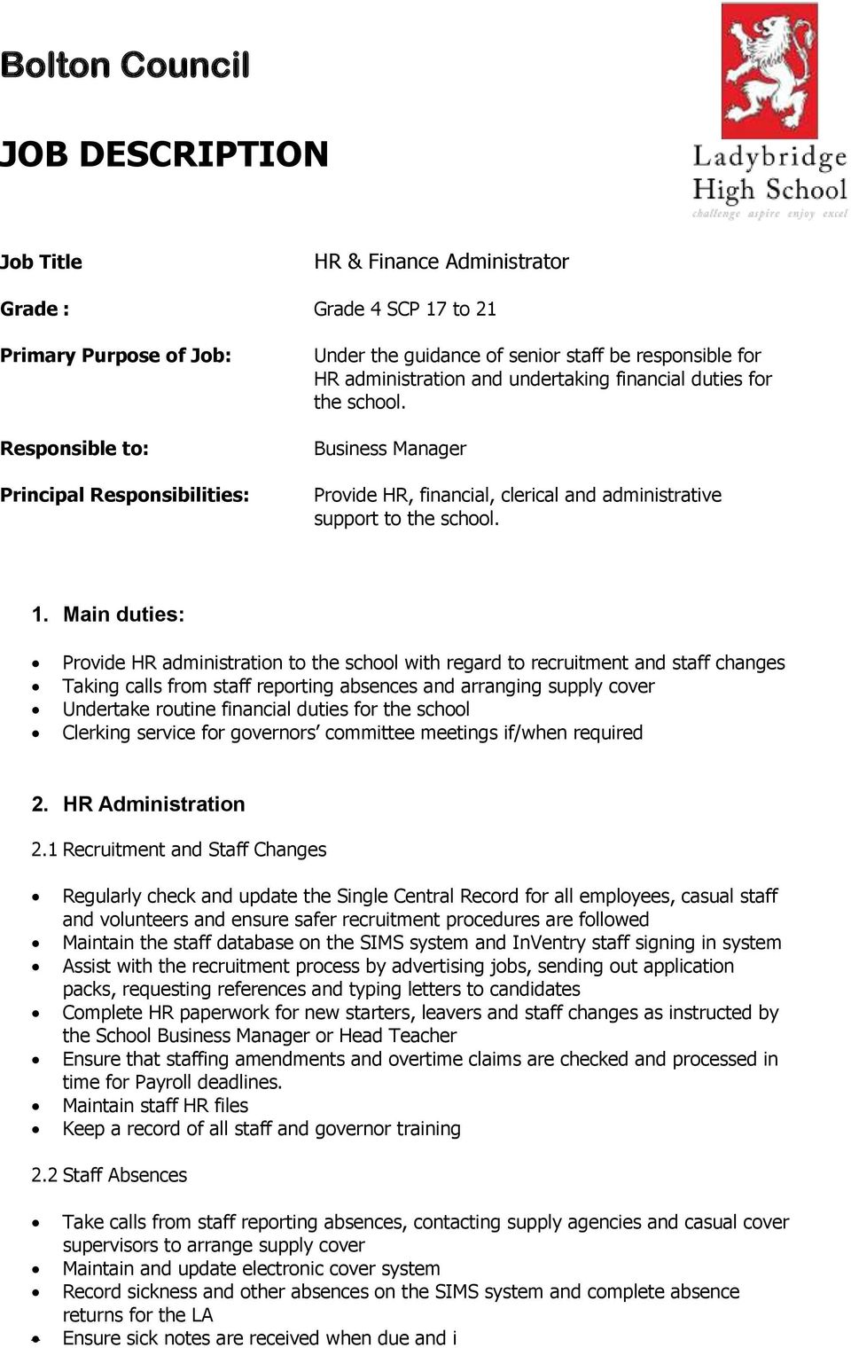 Main duties: Provide HR administration to the school with regard to recruitment and staff changes Taking calls from staff reporting absences and arranging supply cover Undertake routine financial