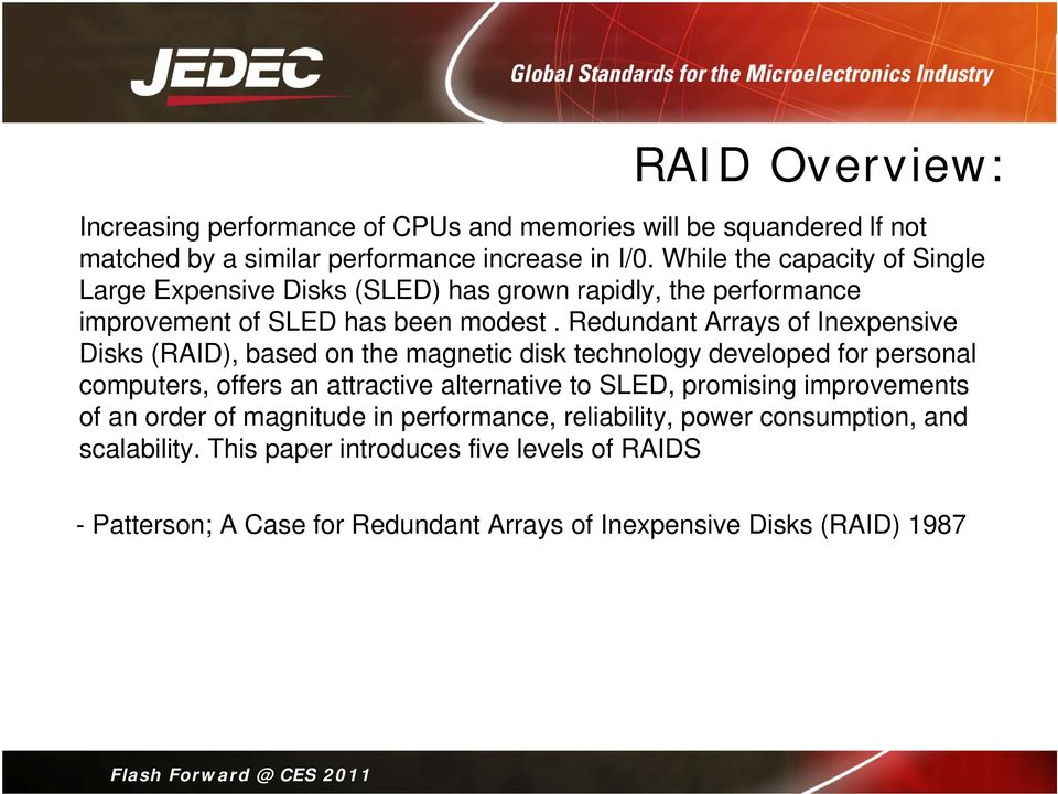 Redundant Arrays of Inexpensive Disks (RAID), based on the magnetic disk technology developed for personal computers, offers an attractive alternative to SLED,