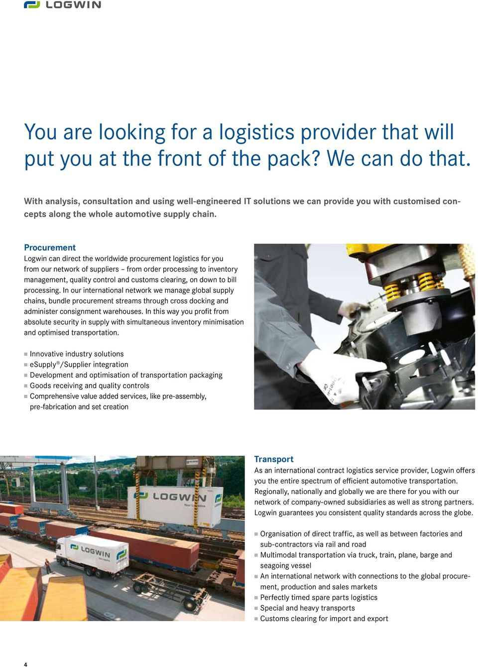 Procurement Logwin can direct the worldwide procurement logistics for you from our network of suppliers from order processing to inventory management, quality control and customs clearing, on down to
