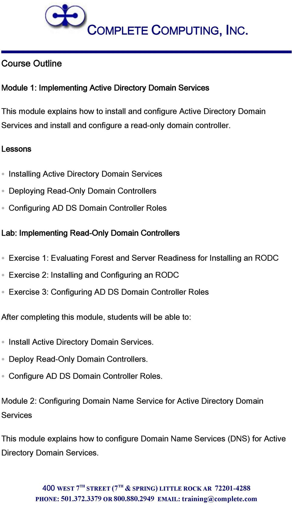 Installing Active Directory Domain Services Deploying Read-Only Domain Controllers Configuring AD DS Domain Controller Roles Lab: Implementing Read-Only Domain Controllers Exercise 1: Evaluating
