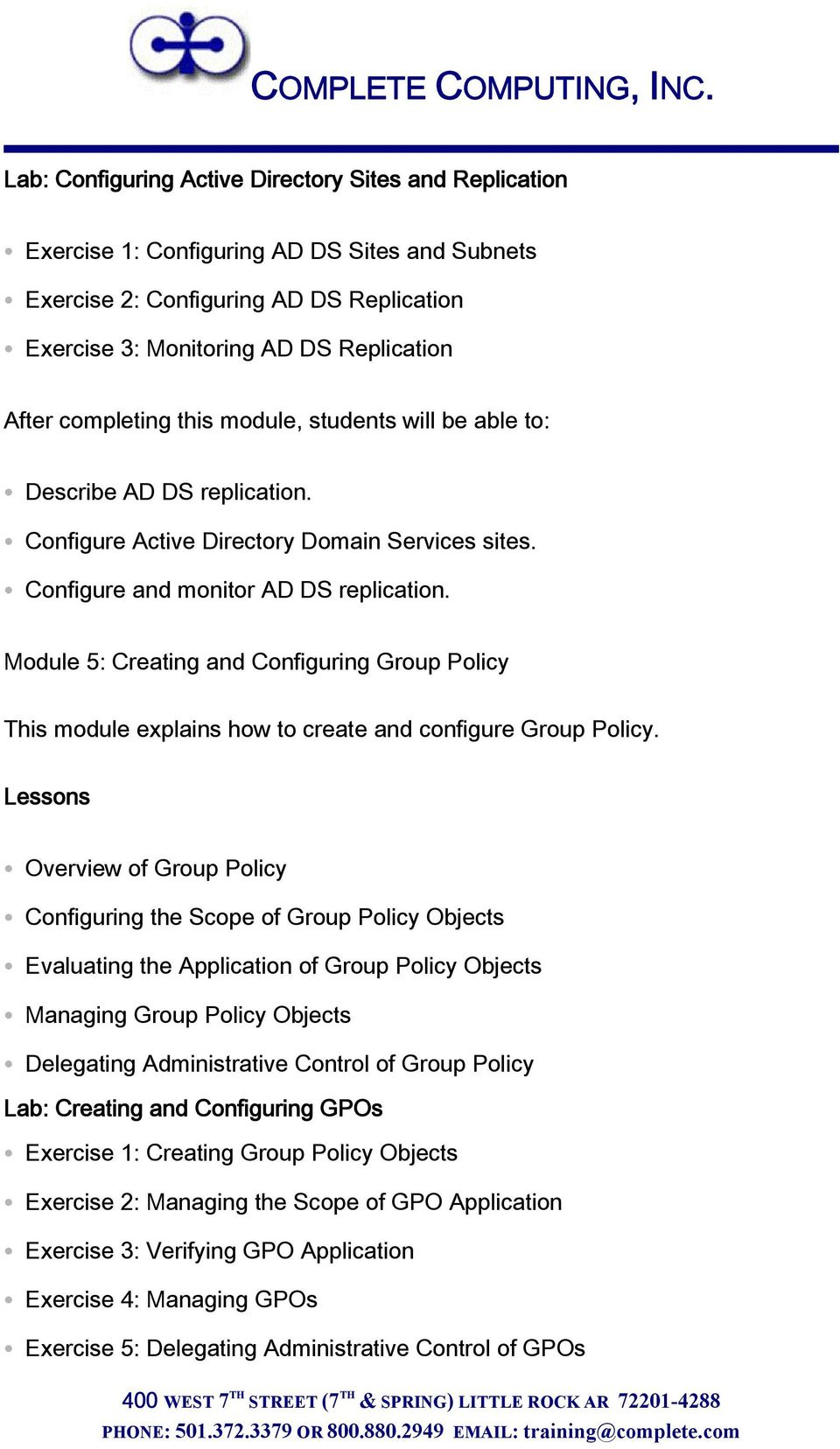 Module 5: Creating and Configuring Group Policy This module explains how to create and configure Group Policy.
