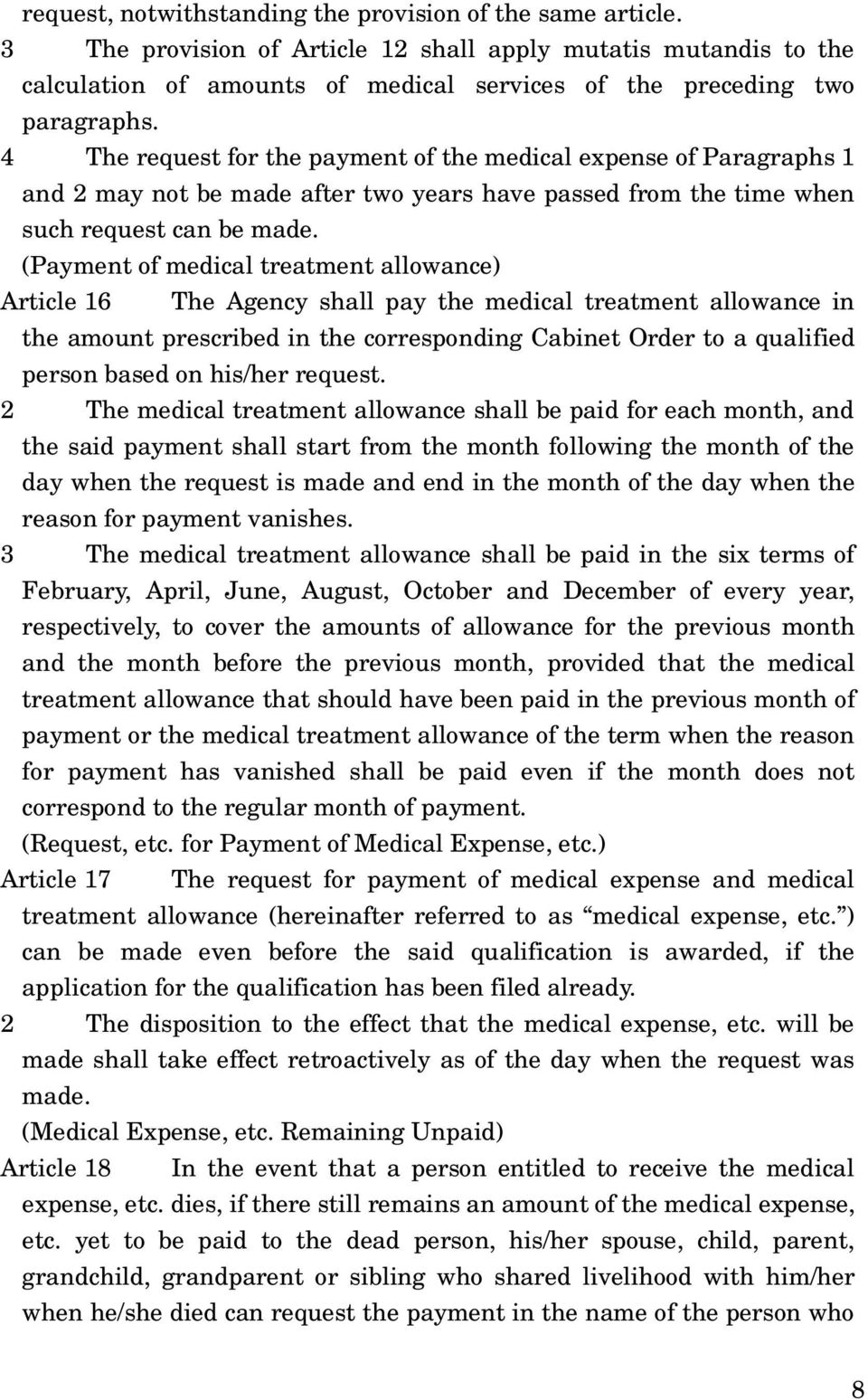 4 The request for the payment of the medical expense of Paragraphs 1 and 2 may not be made after two years have passed from the time when such request can be made.