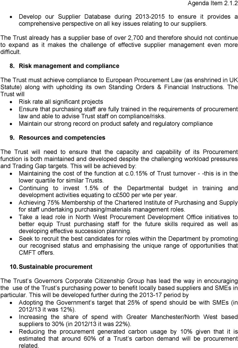 Risk management and compliance The Trust must achieve compliance to European Procurement Law (as enshrined in UK Statute) along with upholding its own Standing Orders & Financial Instructions.