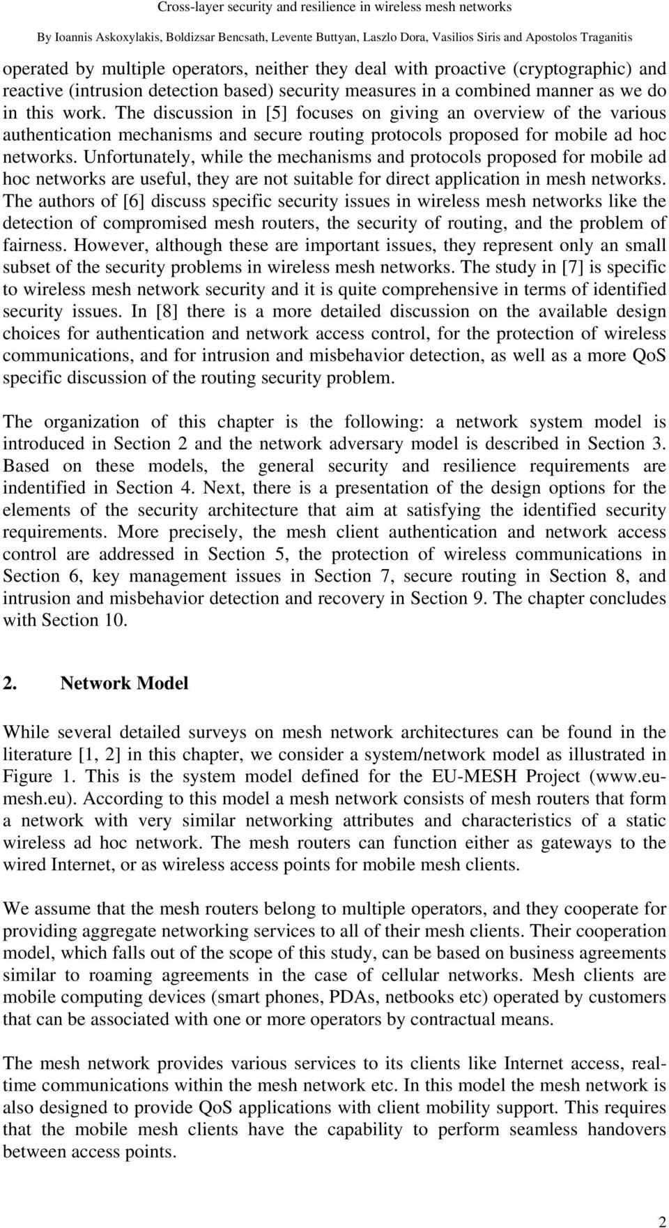 Unfortunately, while the mechanisms and protocols proposed for mobile ad hoc networks are useful, they are not suitable for direct application in mesh networks.