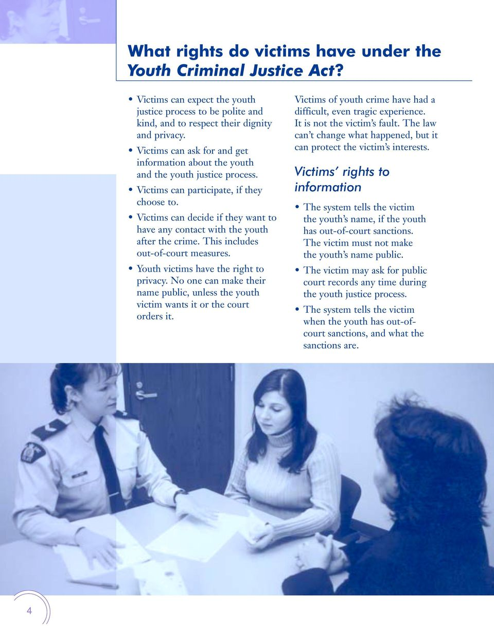 Victims can decide if they want to have any contact with the youth after the crime. This includes out-of-court measures. Youth victims have the right to privacy.
