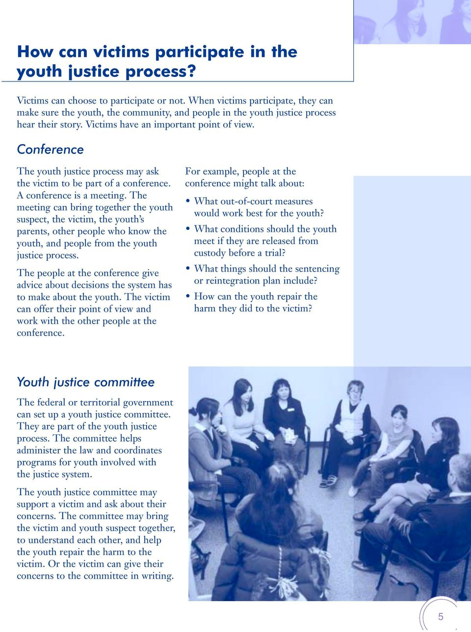 Conference The youth justice process may ask the victim to be part of a conference. A conference is a meeting.