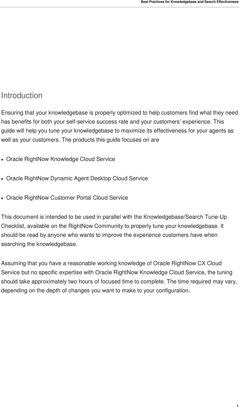 The products this guide focuses on are Oracle RightNow Knowledge Cloud Service Oracle RightNow Dynamic Agent Desktop Cloud Service Oracle RightNow Customer Portal Cloud Service This document is