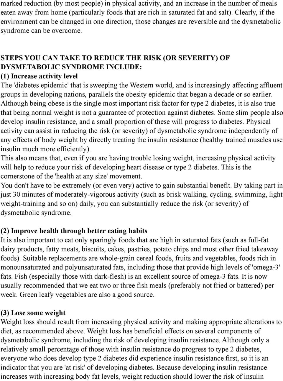 STEPS YOU CAN TAKE TO REDUCE THE RISK (OR SEVERITY) OF DYSMETABOLIC SYNDROME INCLUDE: (1) Increase activity level The 'diabetes epidemic' that is sweeping the Western world, and is increasingly