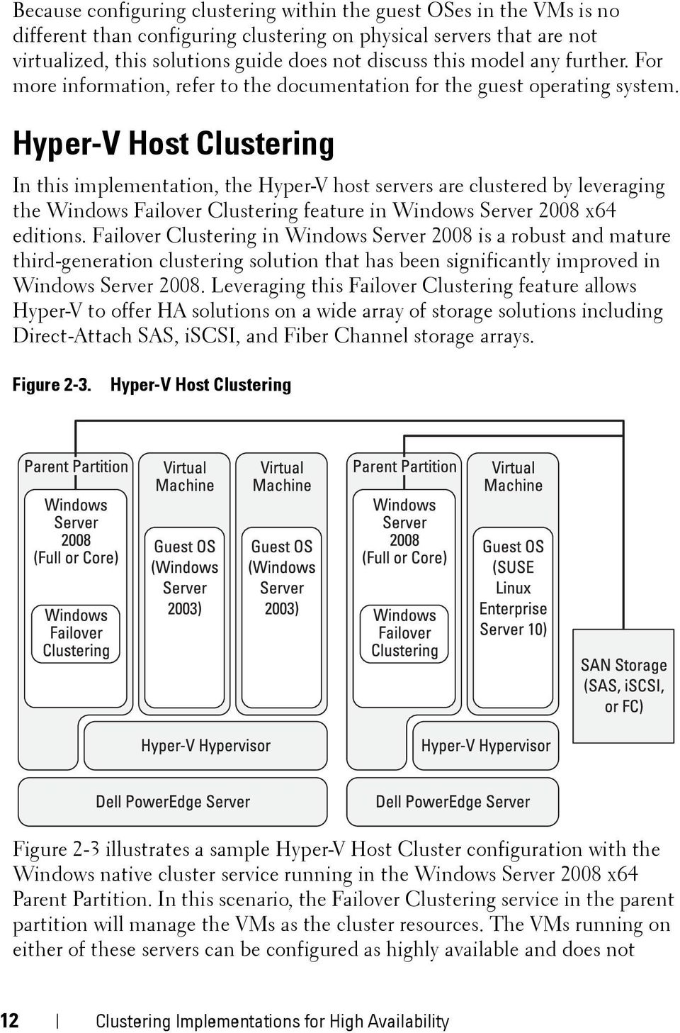 Hyper-V Host Clustering In this implementation, the Hyper-V host servers are clustered by leveraging the Windows Failover Clustering feature in Windows Server 2008 x64 editions.