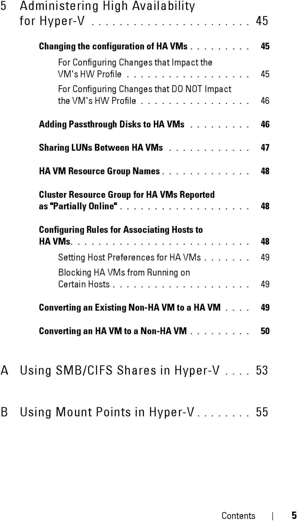 "........... 47 HA VM Resource Group Names............. 48 Cluster Resource Group for HA VMs Reported as ""Partially Online""................... 48 Configuring Rules for Associating Hosts to HA VMs."