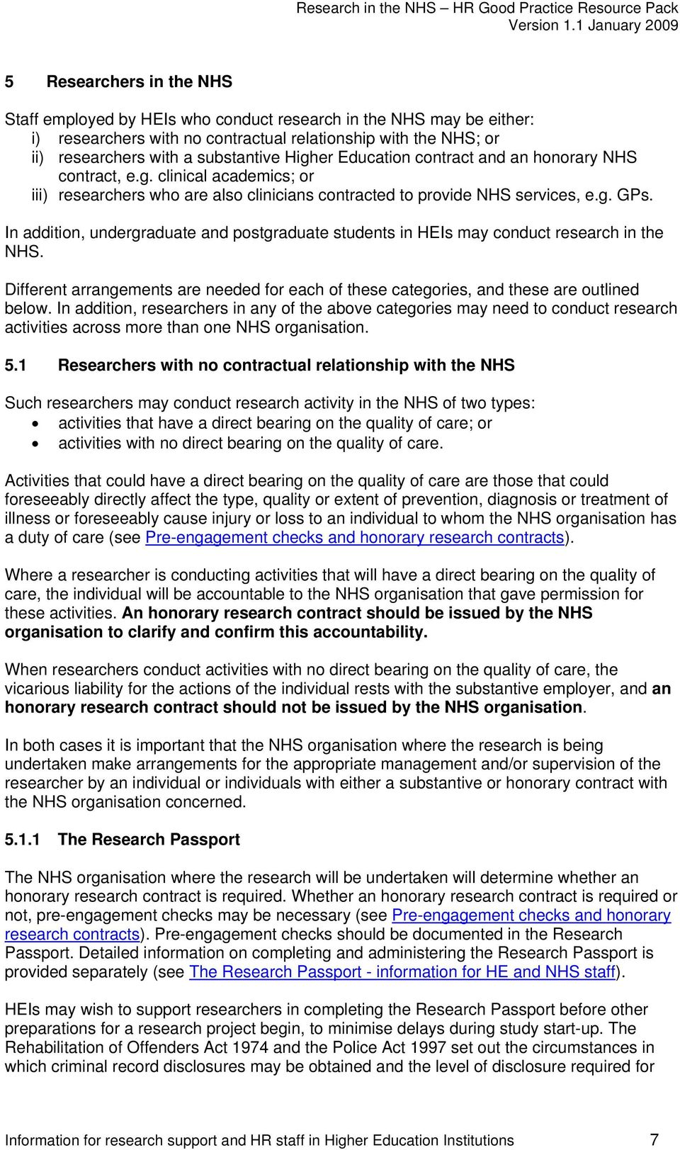 In addition, undergraduate and postgraduate students in HEIs may conduct research in the NHS. Different arrangements are needed for each of these categories, and these are outlined below.