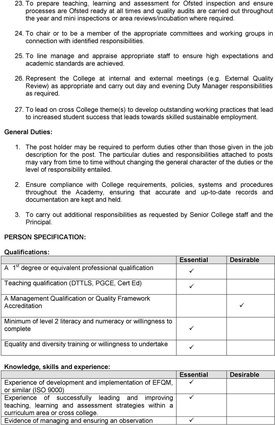 To line manage and appraise appropriate staff to ensure high expectations and academic standards are achieved. 26. Represent the College at internal and external meetings (e.g. External Quality Review) as appropriate and carry out day and evening Duty Manager responsibilities as required.