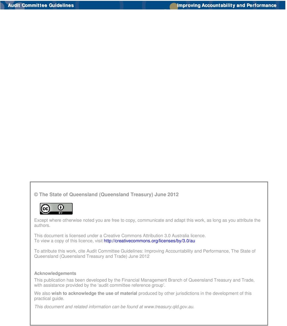 0/au To attribute this work, cite Audit Committee Guidelines:, The State of Queensland (Queensland Treasury and Trade) June 2012 Acknowledgements This publication has been developed by the Financial