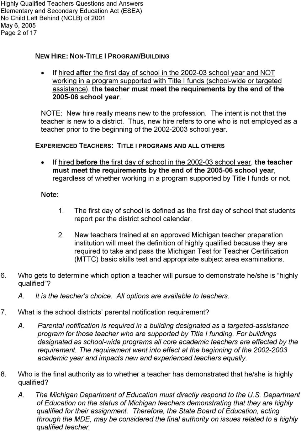The intent is not that the teacher is new to a district. Thus, new hire refers to one who is not employed as a teacher prior to the beginning of the 2002-2003 school year.