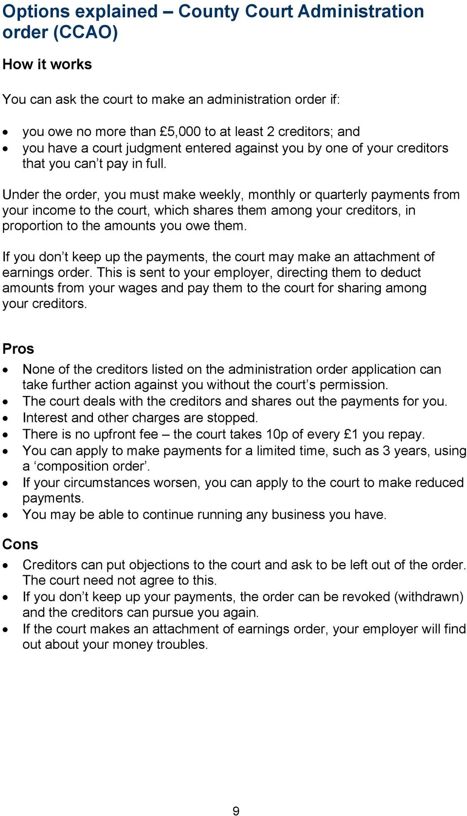 Under the order, you must make weekly, monthly or quarterly payments from your income to the court, which shares them among your creditors, in proportion to the amounts you owe them.