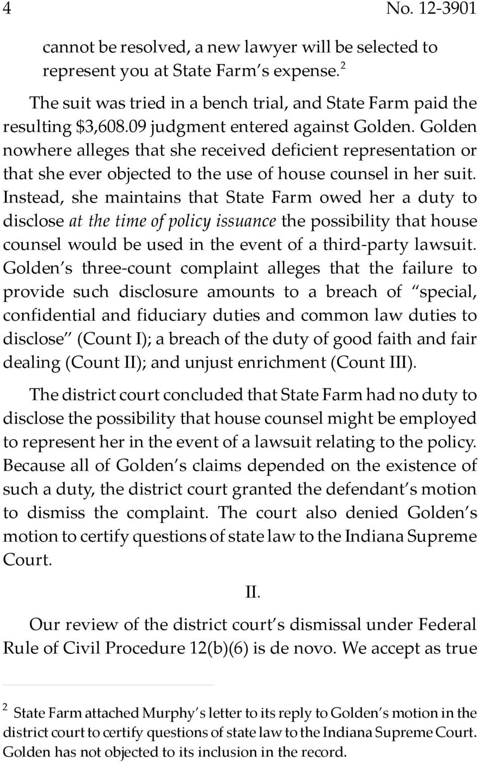 Instead, she maintains that State Farm owed her a duty to disclose at the time of policy issuance the possibility that house counsel would be used in the event of a third-party lawsuit.