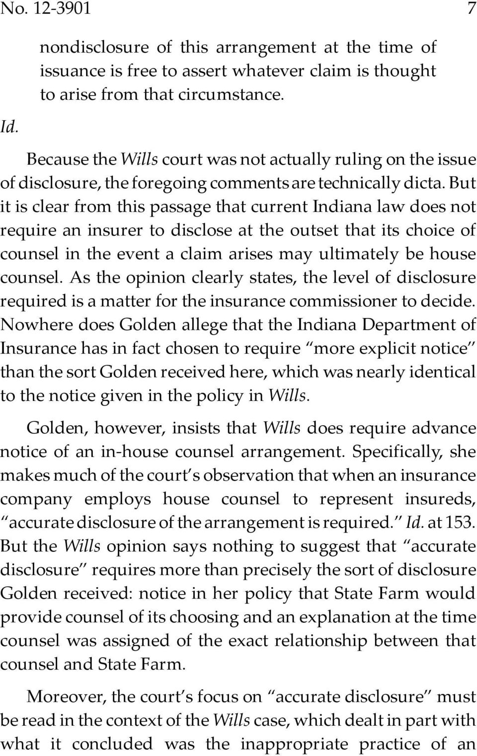 But it is clear from this passage that current Indiana law does not require an insurer to disclose at the outset that its choice of counsel in the event a claim arises may ultimately be house counsel.